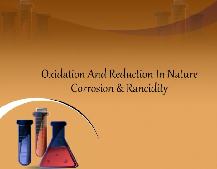 Oxidation And Reduction In Nature- Corrosion & Rancidity
